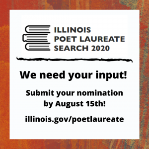 Illinois Poet Laureate Search 2020. We need your input! Submit your nomination by August 15th! illinois.gov/poetlaureate